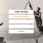 """Recensione di """"Città e Libertà"""" di Jane Jacobs, a cura di Michela Barzi"""